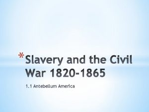 1 1 Antebellum America Ratified in 1787 Established