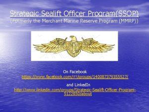 Strategic Sealift Officer ProgramSSOP Formerly the Merchant Marine
