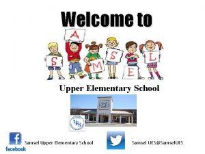 Welcome to Upper Elementary School Samsel UESSamsel UES