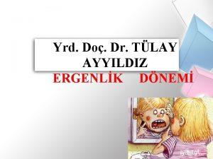 Yrd Do Dr TLAY AYYILDIZ ERGENLK DNEM Ergenin