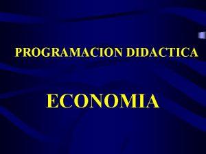 PROGRAMACION DIDACTICA ECONOMIA OBJETIVOS BOE 7901 OBJETIVOS GENERALES