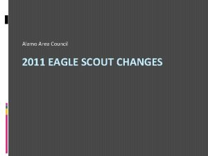 Alamo Area Council 2011 EAGLE SCOUT CHANGES 2011