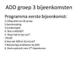 ADD groep 3 bijeenkomsten Programma eerste bijeenkomst 1