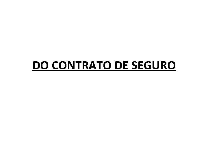 DO CONTRATO DE SEGURO Noes Introdutrias No contrato