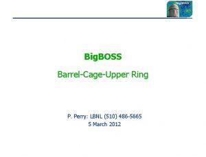 Big BOSS BarrelCageUpper Ring P Perry LBNL 510