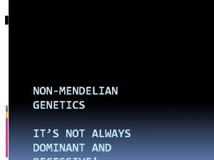 NONMENDELIAN GENETICS ITS NOT ALWAYS DOMINANT AND Review