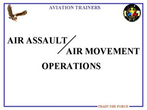 AVIATION TRAINERS AIR ASSAULT AIR MOVEMENT OPERATIONS TRAIN