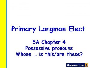 Primary Longman Elect 5 A Chapter 4 Possessive