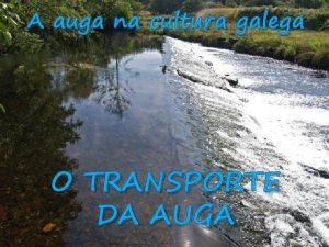 A auga na cultura galega O TRANSPORTE DA