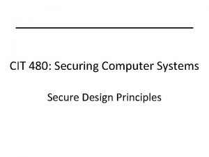 CIT 480 Securing Computer Systems Secure Design Principles