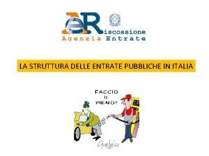 LA STRUTTURA DELLE ENTRATE PUBBLICHE IN ITALIA LE