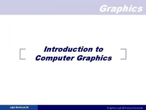 Graphics Introduction to Computer Graphics cgvr korea ac
