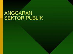 ANGGARAN SEKTOR PUBLIK Penggaran Budgeting Penganggaran budgeting adalah
