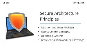 Spring 2015 CS 155 Secure Architecture Principles Isolation