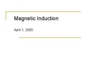 Magnetic Induction April 1 2005 Happenings n n