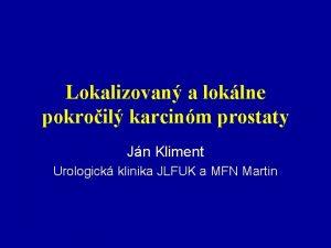 Lokalizovan a loklne pokroil karcinm prostaty Jn Kliment