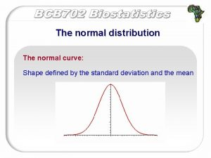 The normal distribution The normal curve Shape defined