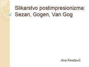 Slikarstvo postimpresionizma Sezan Gogen Van Gog Ana Kneevi