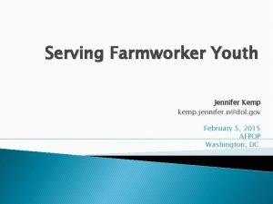 Serving Farmworker Youth Jennifer Kemp kemp jennifer ndol