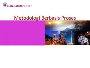 Metodologi Berbasis Proses Metodologi Berbasis Object OOA ObjectOriented