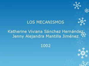 LOS MECANISMOS Katherine Viviana Snchez Hernndez Jenny Alejandra