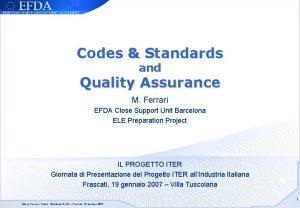 Codes Standards and Quality Assurance M Ferrari EFDA