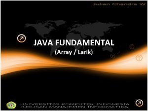 JAVA FUNDAMENTAL Array Larik PENDEKLARASIAN ARRAY Tipe data