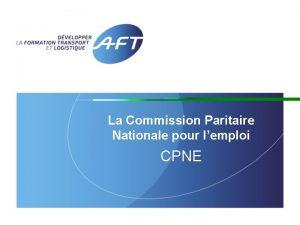 La Commission Paritaire Nationale pour lemploi CPNE Les