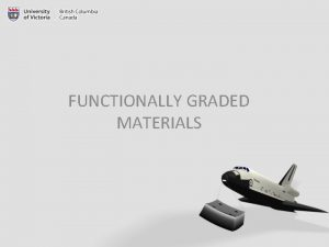 FUNCTIONALLY GRADED MATERIALS DEFINITION Functionally graded materials FGM