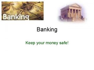 Banking Keep your money safe Banking You started