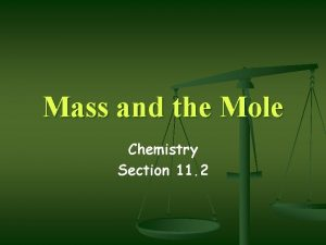 Mass and the Mole Chemistry Section 11 2