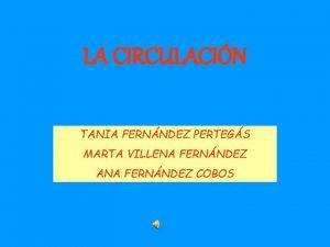 LA CIRCULACIN TANIA FERNNDEZ PERTEGS MARTA VILLENA FERNNDEZ