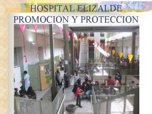 HOSPITAL ELIZALDE PROMOCION Y PROTECCION HOSPITAL DR PEDRO