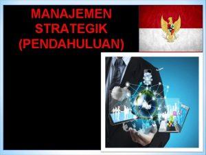 MANAJEMEN STRATEGIK PENDAHULUAN q Pengertian Manajemen Strategik Menurut