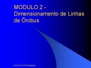 MODULO 2 Dimensionamento de Linhas de nibus 1