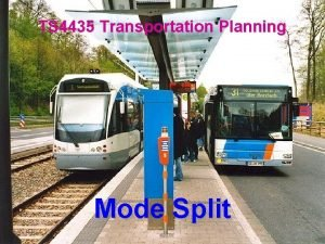 TS 4435 Transportation Planning Mode Split The Conventional