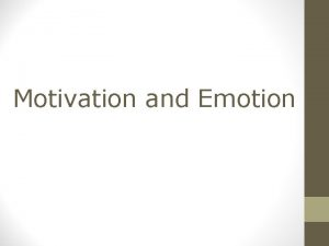 Motivation and Emotion Motivation Motivation doing things for