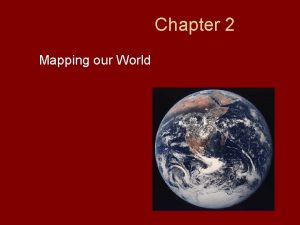 Chapter 2 Mapping our World Section 2 1
