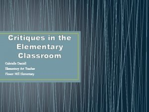 Critiques in the Elementary Classroom Gabrielle Daniell Elementary