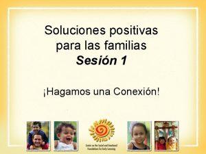 Soluciones positivas para las familias Sesin 1 Hagamos