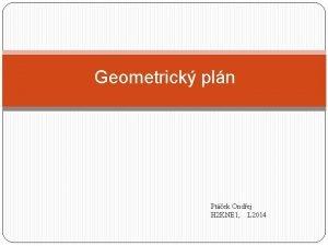 Geometrick pln Ptek Ondej H 2 KNE 1