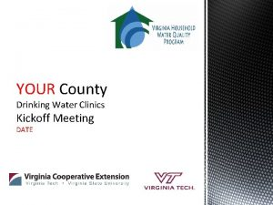 YOUR County Drinking Water Clinics Kickoff Meeting DATE