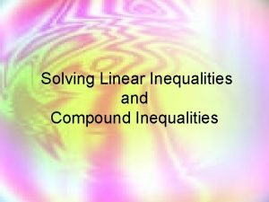 Solving Linear Inequalities and Compound Inequalities Inequality Symbols