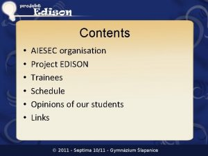 Contents AIESEC organisation Project EDISON Trainees Schedule Opinions