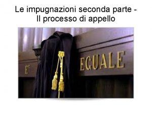 Le impugnazioni seconda parte Il processo di appello