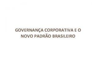 GOVERNANA CORPORATIVA E O NOVO PADRO BRASILEIRO Governana
