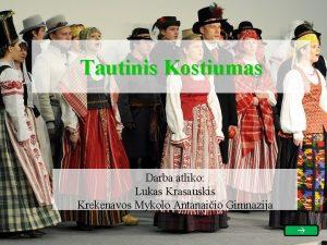 Tautinis Kostiumas Darba atliko Lukas Krasauskis Krekenavos Mykolo