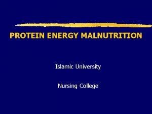 PROTEIN ENERGY MALNUTRITION Islamic University Nursing College HUMAN