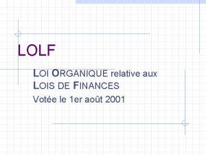LOLF LOI ORGANIQUE relative aux LOIS DE FINANCES