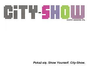 Poka si Show Yourself CityShow Lokalizacje Poka si